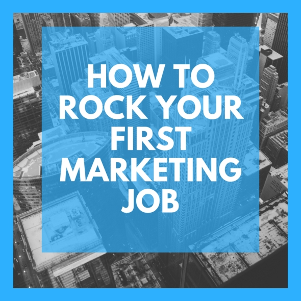 how to make it in your first marketingjob